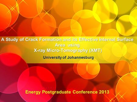 A Study of Crack Formation and its Effective Internal Surface Area using X-ray Micro-Tomography (XMT) University of Johannesburg Energy Postgraduate Conference.