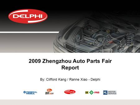 2009 Zhengzhou Auto Parts <strong>Fair</strong> Report By: Clifford Kang / Ranne Xiao - Delphi.