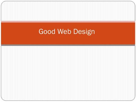 Good Web Design. The Four A's of Good Design Accessible Accurate Appropriate Appealing.