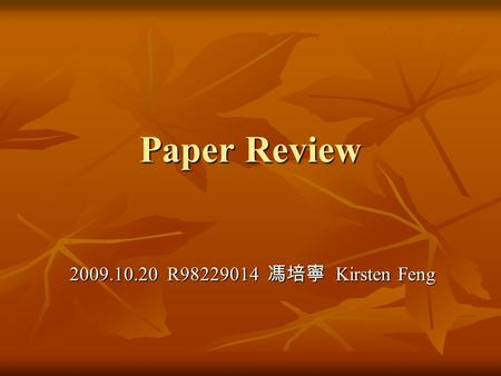 Paper Review 2009.10.20 R98229014 馮培寧 Kirsten Feng.