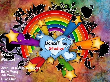 Your Topic Goes Here Your subtopic goes here DanceTime Studios Group Member: Jean Cui (Group Manager) Emily Wang Jill Wang Luke Shan.
