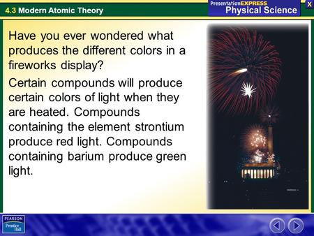 Have you ever wondered what produces the different colors in a fireworks display? Certain compounds will produce certain colors of light when they are.
