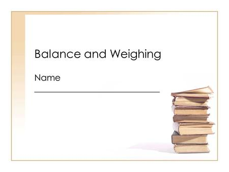 Balance and Weighing Name ____________________________.