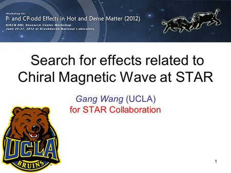 1 Search for effects related to Chiral Magnetic Wave at STAR Gang Wang (UCLA) for STAR Collaboration.