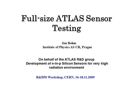 Full-size ATLAS Sensor Testing On behalf of the ATLAS R&D group Development of n-in-p Silicon Sensors for very high radiation environment Jan Bohm Institute.