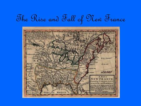 The Rise and Fall of New France. In the beginning Before the arrival of the Europeans, the land we call North America was home to hundreds of First Nations,
