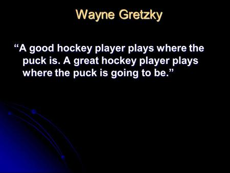 "Wayne Gretzky Wayne Gretzky ""A good hockey player <strong>plays</strong> where the puck is. A great hockey player <strong>plays</strong> where the puck is going to be."""