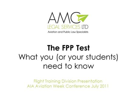 The FPP Test What you (or your students) need to know Flight Training Division Presentation AIA Aviation Week Conference July 2011.