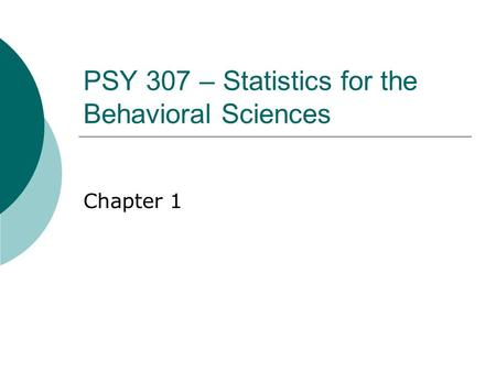 PSY 307 – Statistics for the Behavioral Sciences Chapter 1.