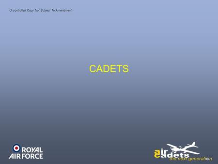 CADETS Uncontrolled Copy Not Subject To Amendment.