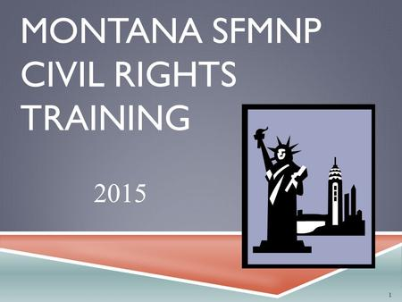 MONTANA SFMNP CIVIL RIGHTS TRAINING 1 2015. ASSURANCES  To qualify for Federal financial assistance, an application must include a written assurance.