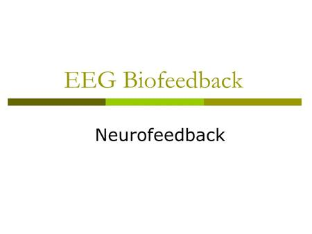 EEG Biofeedback Neurofeedback. Brain Wave Activity  Delta – sleep state (1-3 Hz)  Theta – between sleep and awake (4-7 Hz)  Alpha – relaxed state (8-12.