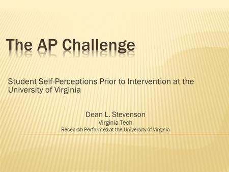 Student Self-Perceptions Prior to Intervention at the University of Virginia Dean L. Stevenson Virginia Tech Research Performed at the University of Virginia.