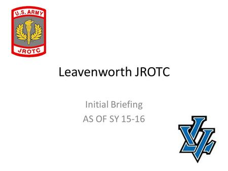 Leavenworth JROTC Initial Briefing AS OF SY 15-16.