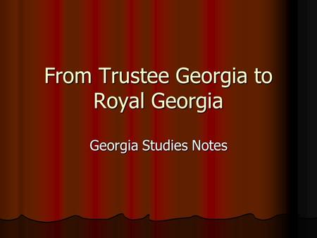 From Trustee Georgia to Royal Georgia Georgia Studies Notes.