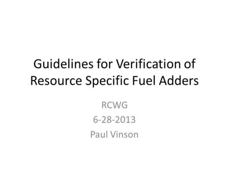 Guidelines for Verification of Resource Specific Fuel Adders RCWG 6-28-2013 Paul Vinson.