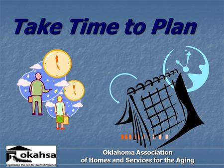 Take Time to Plan Oklahoma Association of Homes and Services for the Aging.