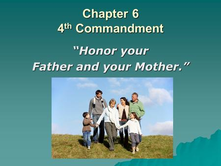 "Chapter 6 4 th Commandment ""Honor your Father and your Mother."""