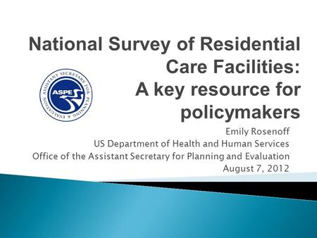 Emily Rosenoff US Department of Health and Human Services Office of the Assistant Secretary for Planning and Evaluation August 7, 2012 National Survey.