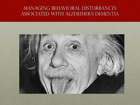 Managing behavioral disturbances associated with Alzheimer's dementia.