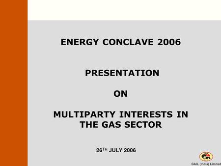 ENERGY CONCLAVE 2006 PRESENTATION ON MULTIPARTY INTERESTS IN THE GAS SECTOR 26 TH JULY 2006.