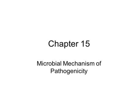 Chapter 15 Microbial Mechanism of Pathogenicity. Pathogens have to enter the system to cause disease Regions/areas of the body used by microbes to enter.