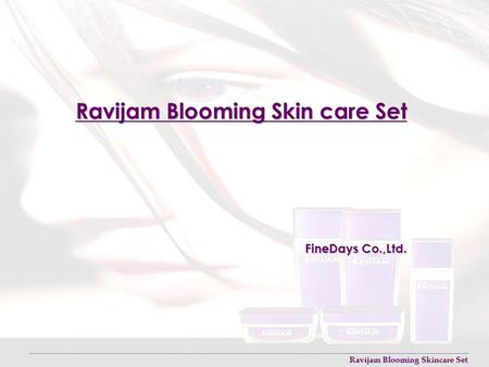 Ravijam Blooming Skincare Set FineDays Co.,Ltd.. Ravijam Blooming Skincare Set 1. Introduction A. Function a.Anti-Oxidants by Ginseng's, Green Tea's and.