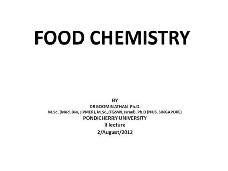 FOOD CHEMISTRY BY PONDICHERRY UNIVERSITY II lecture 2/August/2012
