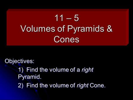 11 – 5 Volumes of Pyramids & Cones