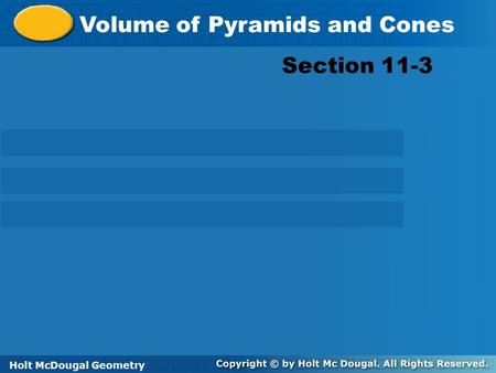Holt McDougal Geometry 11-3 Volume of Pyramids and Cones Section 11-3 Volume of Pyramids and Cones Holt GeometryHolt McDougal Geometry.