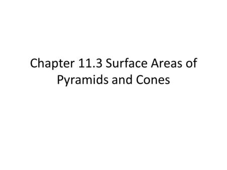 Chapter 11.3 Surface Areas of Pyramids and Cones.
