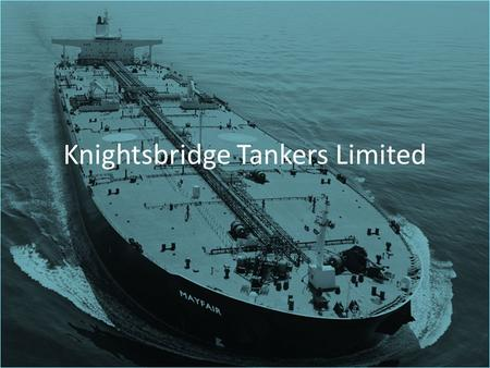 Knightsbridge Tankers Limited. Company Background Knightsbridge Tankers Limited is an international tanker company with the primary business activity.