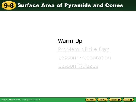 9-8 Surface Area of Pyramids and Cones Warm Up Warm Up Lesson Presentation Lesson Presentation Problem of the Day Problem of the Day Lesson Quizzes Lesson.
