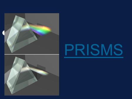 PRISMS. PARTS of a PRISM BASE FACE HEIGHT BASE FACE HEIGHT.