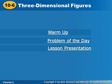 10-6 Three-Dimensional Figures Course 1 Warm Up Warm Up Lesson Presentation Lesson Presentation Problem of the Day Problem of the Day.