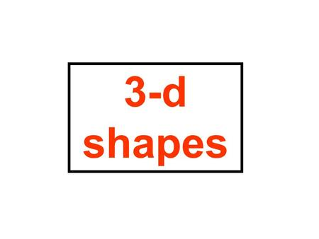 3-d shapes. This is a cube. Eight corners Six faces cube.