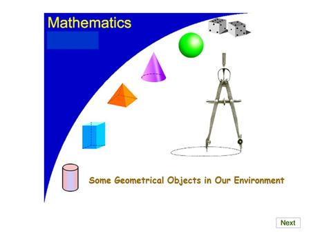 Some Geometrical Objects in Our Environment Solid Figures Some objects which we can see in our environment are called solid figures. You have probably.