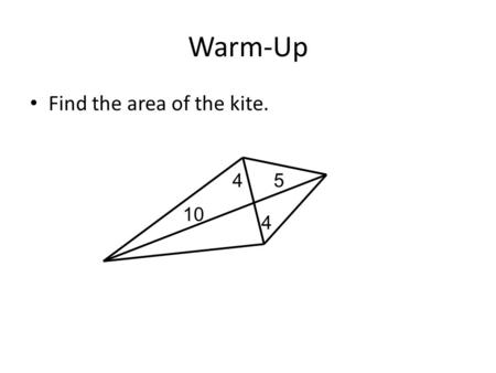 Warm-Up Find the area of the kite. 10 4 4 5. Question 8 from the Test.