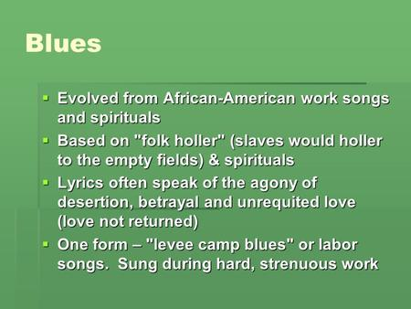 Blues Evolved from African-American work songs and spirituals