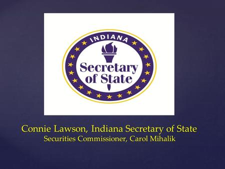 Connie Lawson, Indiana Secretary of State Securities Commissioner, Carol Mihalik.
