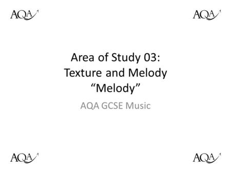 "Area of Study 03: Texture and Melody ""Melody"" AQA GCSE Music."