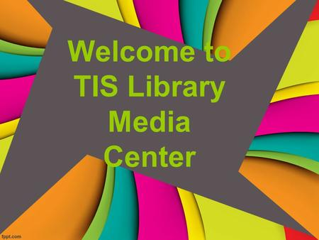 Welcome to TIS Library Media Center. Meet Your Librarian- Mrs. King Favorite Children's Author: Eric Carle, Christopher Paul Cutis, Carl Hiaasen Live.