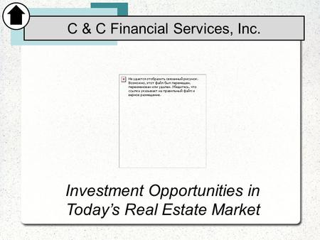 Investment Opportunities in Today's Real Estate Market C & C Financial Services, Inc.