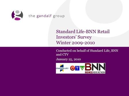 Standard Life-BNN Retail Investors' Survey Winter 2009-2010 Conducted on behalf of Standard Life, BNN and CTV January 25, 2010.