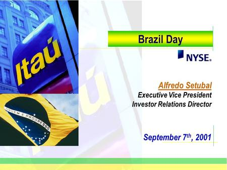 September 7 th, 2001 Brazil Day Alfredo Setubal Executive Vice President Investor Relations Director.