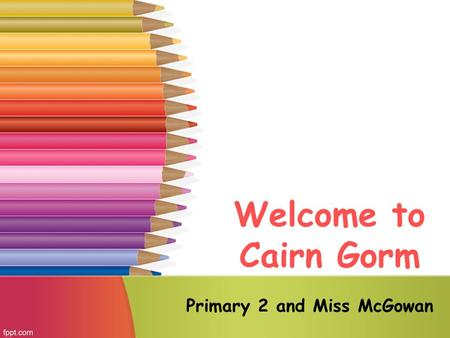 Welcome to Cairn Gorm Primary 2 and Miss McGowan.