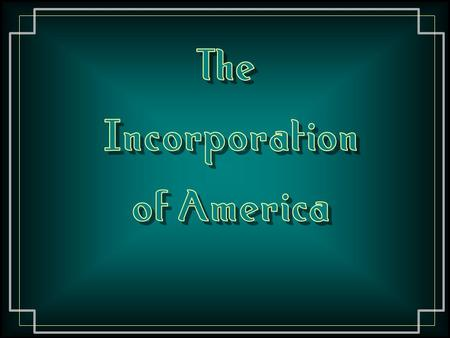 The Incorporation of America.