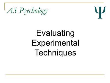 AS Psychology Evaluating Experimental Techniques.