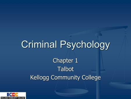 Criminal Psychology Chapter 1 Talbot Kellogg Community College.