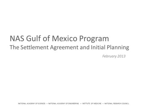 NATIONAL ACADEMY OF SCIENCES – NATIONAL ACADEMY OF ENGINEERING – INSTITUTE OF MEDICINE – NATIONAL RESEARCH COUNCIL NAS Gulf of Mexico Program The Settlement.